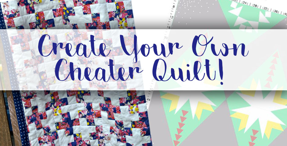 Create Your Own Cheater Quilt!
